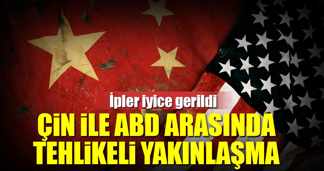 Çin ile ABD arasında ipler gerildi
